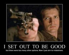 Captain Mal Reynolds (Firefly/Serenity) played by the sexy Nathan Fillion Joss Whedon, Mantra, Malcolm Reynolds, Very Demotivational, Thing 1, Inevitable, Writing Inspiration, Film Inspiration, Tattoo Inspiration