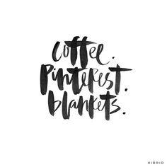 Coffee. Pinterest. Blankets. Repeat!