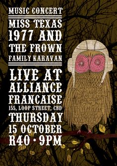 Lauren Fowler does it again, a poster for my band Miss Texas 1977 and what was the Frown Family Caravan, now the Frown. Miss Texas, Caravan, Owls, Birds, Illustrations, Graphic Design, Amazing, Poster, Inspiration