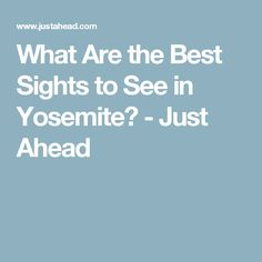 What Are the Best Sights to See in Yosemite? - Just Ahead