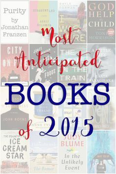 Most Anticipated Books of 2015 -- GREAT list of books to add to my reading list for this year!!