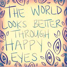 The world looks better through happy eyes