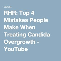 RHR: Top 4 Mistakes People Make When Treating Candida Overgrowth - YouTube
