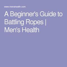 A Beginner's Guide to Battling Ropes | Men's Health