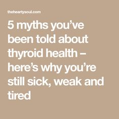 5 myths you've been told about thyroid health – here's why you're still sick, weak and tired