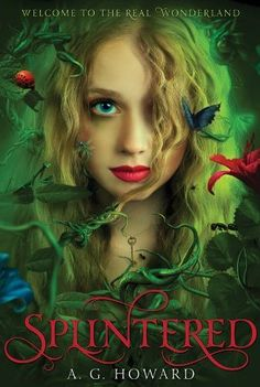 Splintered by A. G. Howard: Fantastic new, dark take on Alice in Wonderland. Pretty awful cover, but fantastic content!