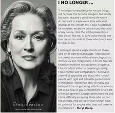 no longer have patience for. (Thoughts from Meryl Streep! Great Quotes, Quotes To Live By, Me Quotes, Inspirational Quotes, Motivational Quotes, Fed Up Quotes, Morals Quotes, Famous Quotes, The Words