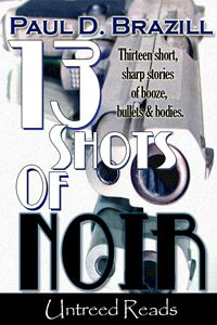 13+Shots+of+Noir+by+Paul+D.+Brazill+-+$0.69+:+Untreed+Reads+Publishing