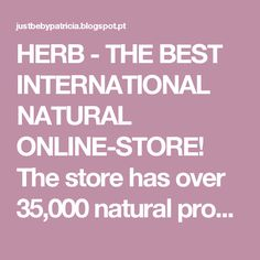 HERB - THE BEST INTERNATIONAL NATURAL ONLINE-STORE! The store has over 35,000 natural products with low prices! International Shipping. The store has reward credits. Check the link.