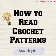 I just read an amazing article called: How to Read Crochet Patterns!. You can read the article here: http://www.allfreecrochet.com/Tutorials/How-to-Read-Crochet-Patterns