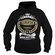 Cool FRIEDERICH .Its a FRIEDERICH Thing You Wouldnt Understand - T Shirt, Hoodie, Hoodies, Year,Name, Birthday T-Shirts