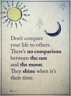 Don't compare your life to others. There's no comparison between the sun and the moon. They shine when it's their time. #powerofpositivity #positivewords #positivethinking #inspirationalquote #motivationalquotes #quotes #life #love #comparison #shine #time #hope #faith #trust #loyalty #honesty
