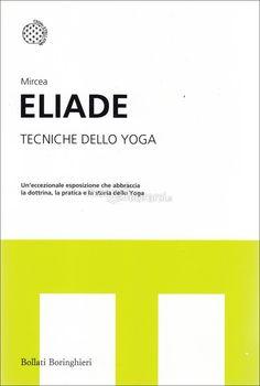 Mircea Eliade - Un'eccezionale esposizione che abbraccia la dottrina, la pratica e la storia dello yoga - ★★★★★