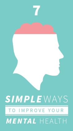 7 Simple Ways to Improve Your Mental Health