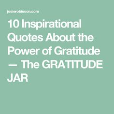 10 Inspirational Quotes About the Power of Gratitude — The GRATITUDE JAR