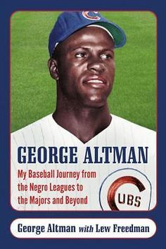 George Altman: My Baseball Journey from the Negro Leagues to the Majors and...
