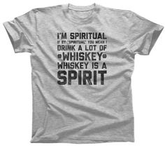I'm Spiritual I Drink Whiskey TShirt - Cool Hipster Drinking Tshirt - Mens & Ladies Sizes Small-3X  (See SIZING CHART in Item Details)