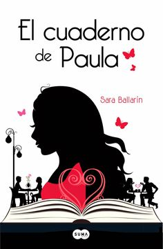 EL CUADERNO DE PAULA, SARA BALLARÍN http://bookadictas.blogspot.com/2014/09/el-cuaderno-de-paula-sara-ballarin.html