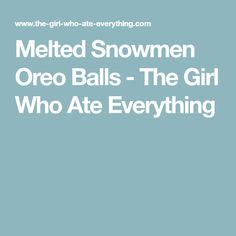 Melted Snowmen Oreo Balls - The Girl Who Ate Everything