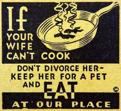 """If Your Wife Can't Cook...  Don't Divorce Her, Keep Her For A """"PET"""""""