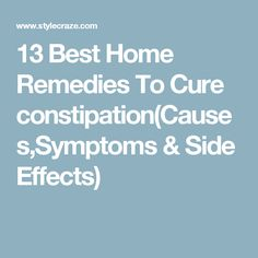 13 Best Home Remedies To Cure constipation(Causes,Symptoms & Side Effects)