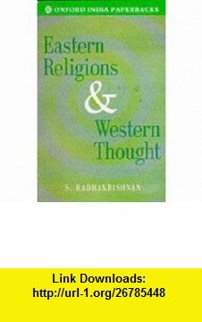 Eastern Religions and Western Thought (Oxford India Paperbacks) (9780195624564) S. Radhakrishnan , ISBN-10: 0195624564  , ISBN-13: 978-0195624564 ,  , tutorials , pdf , ebook , torrent , downloads , rapidshare , filesonic , hotfile , megaupload , fileserve