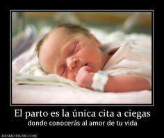 El parto es la única cita a ciegas donde conocerás al amor de tu vida