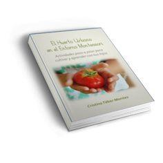 """Mi primer ebook: """"El Huerto Urbano en el Entorno Montessori"""""""