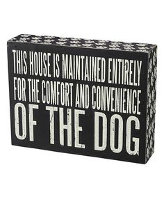 Take a look at this 'Convenience of the Dog' Box Sign by Primitives by Kathy on #zulily today!