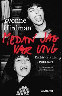 Medan jag var ung : ego-historia från 1900-talet (inbunden)