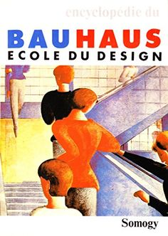 ENCYCLOPEDIE DU BAUHAUS by LUC RICHARD http://www.amazon.ca/dp/2850561762/ref=cm_sw_r_pi_dp_-HCDvb124K4C4