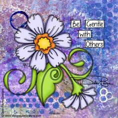 Be Gentle With Others by Debi Payne Art Quotes, Inspirational Quotes, Motivational, Peace Pole, Arte Country, Arte Floral, Art Journal Inspiration, Art Journal Pages, Whimsical Art