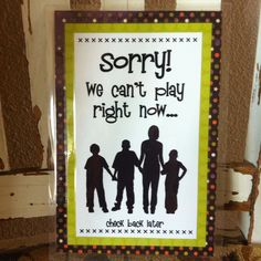"A sign I made and laminated  for our front door letting the neighbor kids know when my kids are available to play.  Minimizes distractions and interruptions during family time, chores, homework & meal times.  Flip it over and it says ""Yes We Can Play!"""