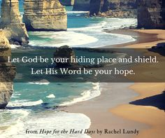 Let God be your hiding place and shield. Let His Word be your hope.