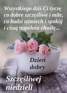 Good Morning, Motto, Weddings, Beautiful Day, Polish, Sunday, Birthday, Pictures, Astrology Signs