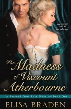 The Madness of Viscount Atherbourne (Rescued from Ruin) (Volume 1) by Elisa Braden. The night that changes everything … Life for Victoria Lacey should be perfect. And it is—perfectly boring. Agree to marry a lord who has yet to inspire a single, solitary tingle? Why, of course. Smile as though this is not the thousandth time he's mentioned hounds and hunting? It's all in a day's work for the oh-so-proper sister of the Duke of Blackmore. Surely no one would suspect her secret longing for...