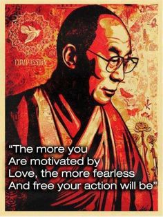 """The more you are motivated by love, the more fearless and free your action will be."""