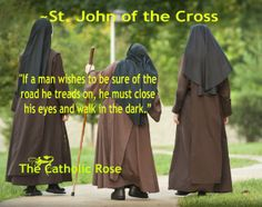 ~ St. John of the Cross....