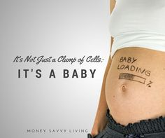 It's Not Just a Clump of Cells: It Is A Baby | Money Savvy Living #baby #miscarriage #abortion #motherhood