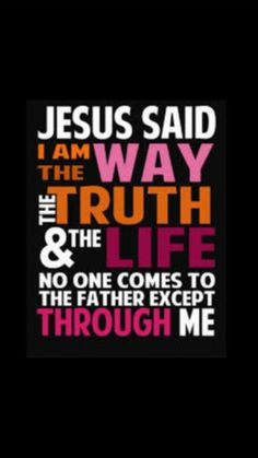 John Jesus said, I am the Way the Truth and the Life. The only way to get into heaven is to accept Jesus Christ as your savior. Bible Verses Quotes, Jesus Quotes, Bible Scriptures, Jesus Sayings, Sweet Sayings, Jesus Bible, Peace Quotes, Biblical Quotes, Mom Quotes