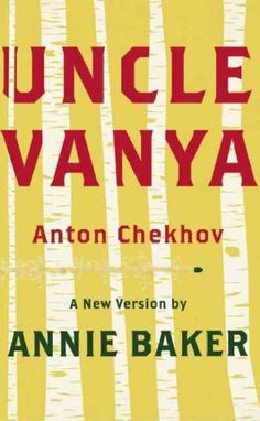 Uncle Vanya / Anton Chekhov ; a new version by Annie Baker based on a literal translation by Margarita Shalina.