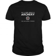 Awesome Archery Lovers Tee Shirts Gift for you or your family member and your friend:  Archery T-shirt - All I care about is Archery and like maybe 3 people Tee Shirts T-Shirts