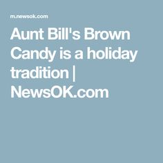 Aunt Bill's Brown Candy is a holiday tradition | NewsOK.com
