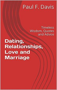 Dating, Relationships, Love and Marriage: Timeless Wisdom, Quotes and Advice.   Read the rest of this entry » http://datingandpersonal.com/dating-relationships-love-and-marriage-timeless-wisdom-quotes-and-advice/ #Dating, #Ebook, #FAMILYRELATIONSHIPS/Dating, #FAMILYRELATIONSHIPS/LoveRomance, #LoveAndMarriage:TimelessWisdom, #PaulF.Davis, #QuotesAndAdvice, #Relationships #Dating