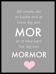 Mor og mormor - gave - Best Pins Funny Charts, Danish Words, Nostalgic Pictures, Plakat Design, Important Quotes, Inspirational Verses, Diy Presents, Magic Words, Funny Signs