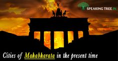 Know about the cities of Mahabharat in the recent times. Check out Speaking Tree.