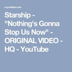 """Starship - """"Nothing's Gonna Stop Us Now"""" - ORIGINAL VIDEO - HQ - YouTube"""