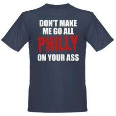 Don't make me go all Philly on your ass!