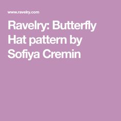 Ravelry: Butterfly Hat pattern by Sofiya Cremin