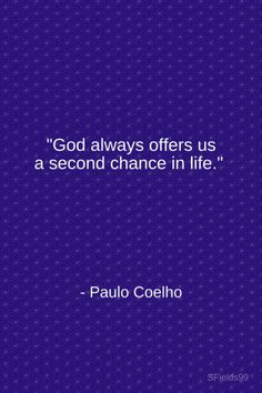 """God always offers us a second chance in life."" -Paulo Coelho. #motivation #inspiration #growth #personal #development #newyear #newyou #truth #learning #affirmation #quote #sfields99"